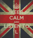 KEEP CALM AND LISTEN TO L - Personalised Poster large