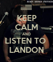 KEEP CALM AND LISTEN TO  LANDON - Personalised Poster large