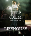 KEEP CALM and listen to  LIFEHOUSE - Personalised Poster large
