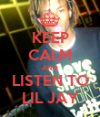 KEEP CALM AND LISTEN TO LIL JAY - Personalised Poster large