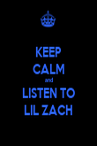KEEP CALM and LISTEN TO LIL ZACH - Personalised Poster large