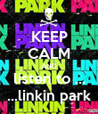 KEEP CALM AND listen to ... ...linkin park - Personalised Poster large