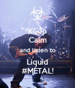 Keep Calm and listen to Liquid #METAL! - Personalised Poster large