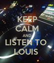 KEEP CALM AND LISTEN TO  LOUIS  - Personalised Poster large