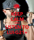 KEEP CALM AND LISTEN TO LUI-G21+ - Personalised Poster large