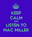 KEEP CALM AND LISTEN TO MAC MILLER - Personalised Poster large
