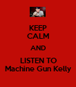 KEEP CALM AND LISTEN TO Machine Gun Kelly - Personalised Poster large