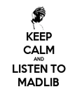 KEEP CALM AND LISTEN TO MADLIB - Personalised Poster large