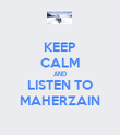 KEEP CALM AND LISTEN TO MAHERZAIN - Personalised Poster large