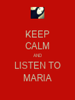 KEEP CALM AND LISTEN TO MARIA - Personalised Poster small