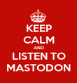 KEEP CALM AND LISTEN TO MASTODON - Personalised Poster large