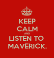KEEP CALM AND LISTEN TO  MAVERICK. - Personalised Poster large