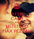 KEEP CALM AND LISTEN TO MAX PEZZALI - Personalised Poster large