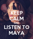 KEEP CALM AND LISTEN TO MAYA - Personalised Poster large