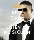 KEEP CALM AND LISTEN TO MC STOJAN - Personalised Poster large