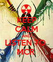 KEEP CALM AND LISTEN TO  MCR  - Personalised Poster large