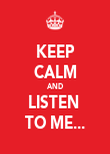 KEEP CALM AND LISTEN  TO ME... - Personalised Poster large