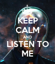 KEEP CALM AND LISTEN TO ME - Personalised Poster large