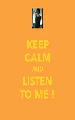 KEEP CALM AND LISTEN TO ME ! - Personalised Poster large