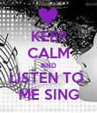 KEEP CALM AND LISTEN TO  ME SING - Personalised Poster large