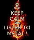 KEEP CALM AND LISTEN TO METAL ! - Personalised Poster small