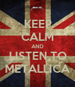 KEEP CALM AND LISTEN TO METALLICA - Personalised Poster large