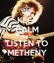 KEEP CALM AND LISTEN TO METHENY - Personalised Poster large