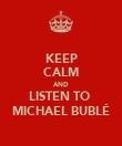 KEEP CALM AND LISTEN TO  MICHAEL BUBLÉ - Personalised Poster large
