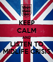 KEEP CALM AND LISTEN TO MIDLIFE CRISIS - Personalised Poster large