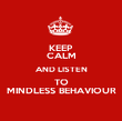 KEEP CALM AND LISTEN TO MINDLESS BEHAVIOUR - Personalised Poster large