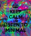 KEEP CALM AND LISTEN TO MINIMAL - Personalised Poster large