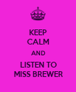 KEEP CALM AND LISTEN TO MISS BREWER - Personalised Poster large