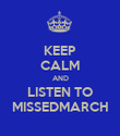 KEEP CALM AND LISTEN TO MISSEDMARCH - Personalised Poster large