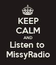 KEEP CALM AND Listen to  MissyRadio - Personalised Poster large