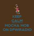 KEEP CALM AND LISTEN TO MOCHA MOB  ON DFWIRADIO - Personalised Poster large