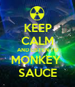 KEEP CALM AND LISTEN TO MONKEY  SAUCE - Personalised Poster large