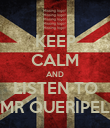 KEEP CALM AND LISTEN TO MR QUERIPEL - Personalised Poster large