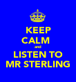 KEEP CALM   and LISTEN TO MR STERLING - Personalised Poster large