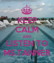 KEEP CALM AND LISTEN TO MS.TANNER - Personalised Poster large