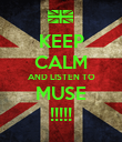 KEEP CALM AND LISTEN TO MUSE !!!!! - Personalised Poster large