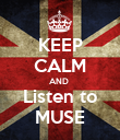 KEEP CALM AND  Listen to MUSE - Personalised Poster large