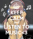 KEEP CALM AND LISTEN TO MUSIC<3 - Personalised Poster large