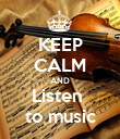 KEEP CALM AND Listen  to music - Personalised Poster large