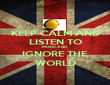 KEEP CALM AND LISTEN TO MUSIC AND IGNORE THE WORLD - Personalised Poster large