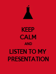 KEEP CALM AND LISTEN TO MY PRESENTATION - Personalised Poster large
