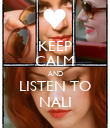 KEEP CALM AND LISTEN TO NALI - Personalised Poster large