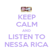 KEEP CALM AND LISTEN TO NESSA RICA - Personalised Poster large