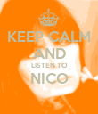 KEEP CALM AND LISTEN TO NICO  - Personalised Poster small