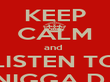 KEEP CALM and  LISTEN TO NIGGA DJ - Personalised Poster large