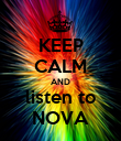 KEEP CALM AND listen to NOVA - Personalised Poster large